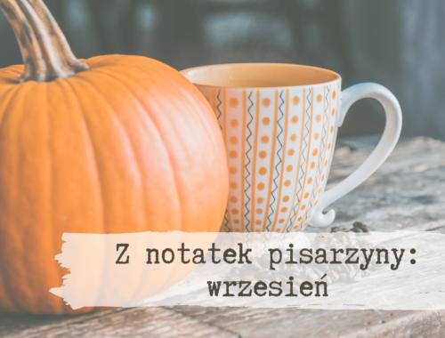 Z notatek pisarzyny: wrzesień 2020